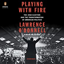 Playing with Fire: The 1968 Election and the Transformation of American Politics Audiobook by Lawrence O'Donnell Narrated by Lawrence O'Donnell