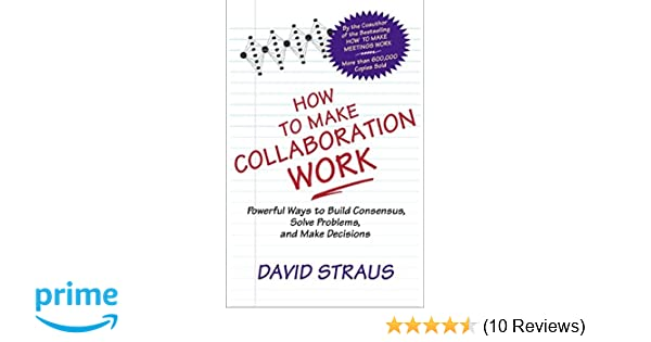 How to Make Collaboration Work: Powerful Ways to Build ...