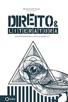 Direito & Literatura: breves diálogos com Orwell, Kafka e Harper Lee por [Silas Filho, Paulo]