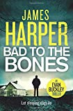 Bad To The Bones: An Evan Buckley Thriller (Evan Buckley Thrillers) (Volume 1)