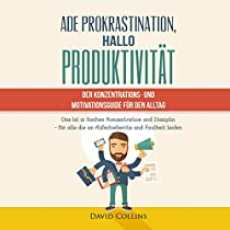 ADE PROKRASTINATION, HALLO PRODUKTIVITÄT [GOODBYE PROCRASTINATION, HELLO PRODUCTIVITY: THE CONCENTRATION & MOTIVATION GUIDE]: DER KONZENTRATIONS & MOTIVATIONSGUIDE