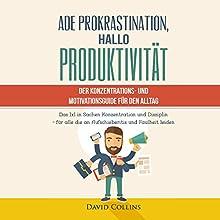 Ade Prokrastination, Hallo Produktivität: Der Konzentrations & Motivationsguide Hörbuch von David Collins Gesprochen von: Hannes Koch