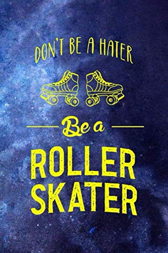 Don't Be A Hater Be A Roller Skater: Roller Skate Notebook Journal Composition Blank Lined Diary Notepad 120 Pages Paperback Black Blue por Patterson AK, Louisa