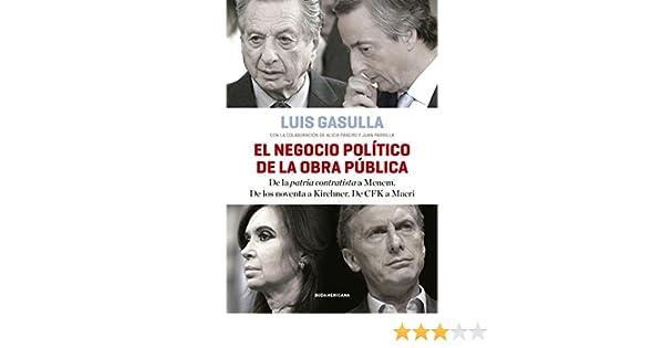El negocio político de la obra pública: De la patria contratista a Menem. De los noventa a Kirchner. De CFK a Macri (Spanish Edition)