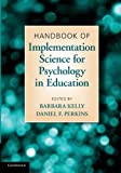Handbook of Implementation Science for Psychology in Education, Kelly, Barbara and Perkins, Daniel F., 0521127025