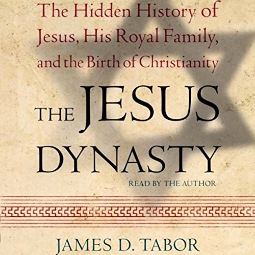The Jesus Dynasty: A New Historical Investigation of Jesus, His Royal Family, and the Birth of Christianity Audiobook [Free Download by Trial] thumbnail