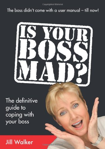 Read Online Is Your Boss Mad?: The Definitive Guide to Coping With Your Boss ebook