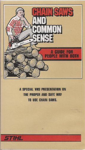 Chain Saws and Common Sense: A Guide for People With Both (The Proper and Safe Way to Use Chain ()