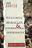 : Healings, Miracles, and Supernatural Experiences