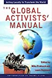 img - for The Global Activist Manual: Local Ways to Change the World (Nation Books) by Mike Prokosch (Editor), Laura Raymond (Editor), Naomi Klein (Introduction) (12-Mar-2002) Paperback book / textbook / text book