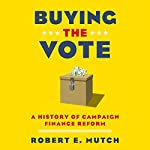 Buying the Vote: A History of Campaign Finance Reform | Robert E. Mutch