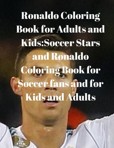 Ronaldo Coloring Book for Adults and Kids:Soccer Stars and Ronaldo Coloring Book for Soccer fans and for Kids and Adults