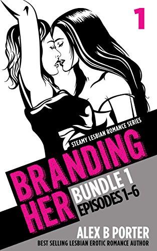 Branding Her: Steamy Lesbian Romance Series (Book Bundle 1): Episodes 01 - 06 (BRANDING HER : Steamy Lesbian Romance Series)