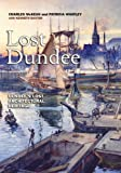 Lost Dundee : Dundee's Lost Architectural Heritage, McKean, Charles and Whatley, Patricia, 1841588156