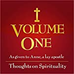 Volume 1: Thoughts on Spirituality: Direction for Our Times as Given to Anne, a Lay Apostle | Anne a lay apostle