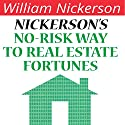 Nickerson's No-Risk Way to Real Estate Fortunes Audiobook by William Nickerson Narrated by Troy W. Hudson