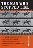 The Man Who Stopped Time: Eadweard Muybridge - Pioneer Photographer, Father of the Motion Picture, Murderer by Brian Clegg front cover