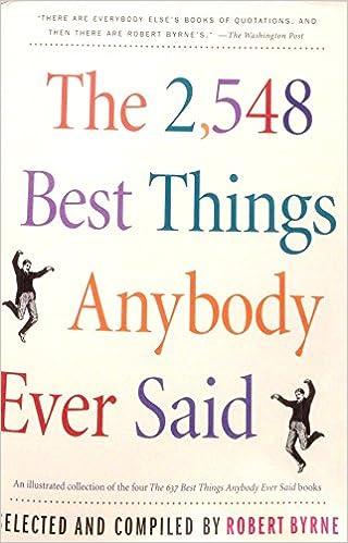 The 2 548 Best Things Anybody Ever Said Robert Byrne