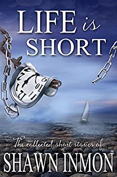 Life is Short: The Collected Short Fiction of Shawn Inmon by [Inmon, Shawn]