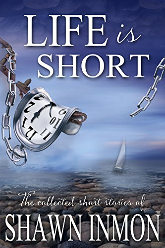 Stinson Collection - Life is Short: The Collected Short Fiction of Shawn Inmon