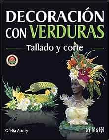 Decoracion Con Verduras: Tallado y Corte: Ofelia Audry, Ofelia Audry