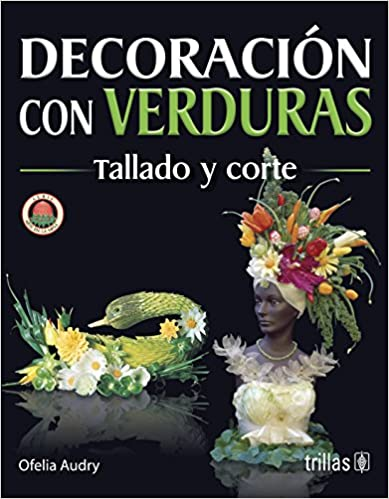 Book Decoracion Con Verduras (Arte En La Mesa /Table Art)