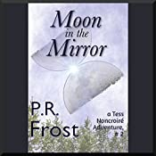Moon in the Mirror: A Tess Noncoiré Adventure | P. R. Frost