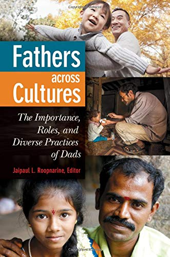 Fathers across Cultures: The Importance, Roles, and Diverse Practices of Dads