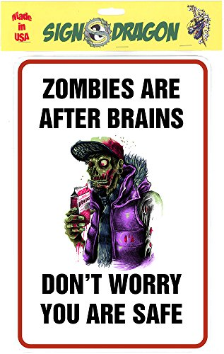 Zombies are after Brains- You are Safe 2– Funny Metal Sign for your garage, man cave, yard or wall. By Sign Dragon (Bottom D600)