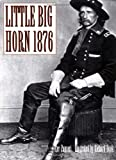 Little Big Horn 1876, Gordon L. Rottman, 1855329522