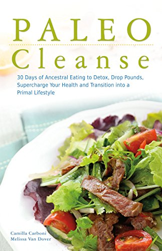 Paleo Cleanse: 30 Days of Ancestral Eating to Detox, Drop Pounds, Supercharge Your Health and Transition into a Primal Lifestyle by Camilla Carboni, Melissa Van Dover