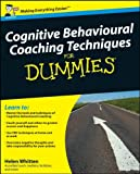 Cognitive Behavioural Coaching Techniques for Dummies, Helen Whitten, 0470713798
