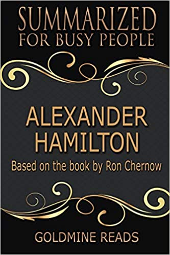 Alexander Hamilton - Summarized for Busy People: Based on the ...