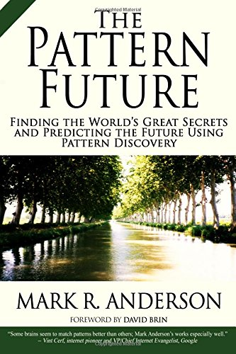 the-pattern-future-finding-the-world-s-great-secrets-and-predicting-the-future-using-pattern-discovery