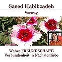 Wahre Freundschaft: Verbundenheit in Nächstenliebe Hörspiel von Saeed Habibzadeh Gesprochen von: Saeed Habibzadeh