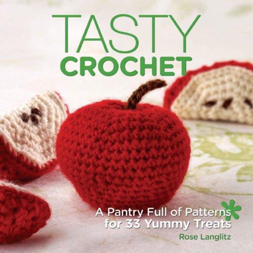 Tasty Crochet: A Pantry Full of Patterns for 33 Tasty Treats ()
