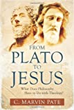 From Plato to Jesus, C. Marvin Pate, 0825433916