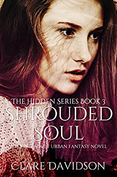 Shrouded Soul: A Young Adult Urban Fantasy Novel (The Hidden Series Book 3) by [Davidson, Clare]