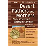 Desert Fathers and Mothers: Early Christian Wisdom Sayings―Annotated & Explained