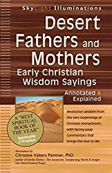 Desert Fathers and Mothers: Early Christian Wisdom Sayings_Annotated & Explained (SkyLight Illuminations)