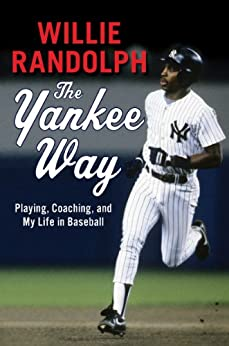 The Yankee Way: Playing, Coaching, and My Life in Baseball by [Randolph, Willie]