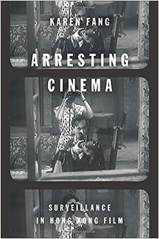 Book Arresting Cinema: Surveillance in Hong Kong Film