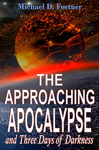 The Approaching Apocalypse and Three Days of Darkness: Updated 2019 (Bible Prophecy Revealed Book 4) by [Fortner, Michael D.]