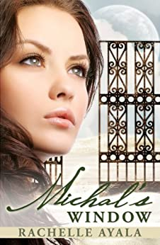 Michal's Window (A Novel: King David's First Wife) by [Ayala, Rachelle]