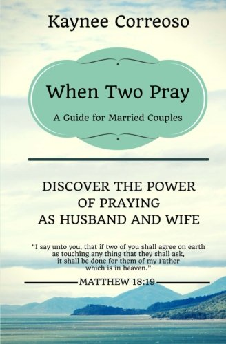 When Two Pray: Discover The Power of Praying as Husband and Wife: A Guide For Married Couples