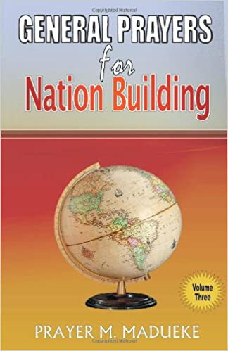 Books to free download General Prayers for Nation Building: Prayers for Nation Building Vol. 3 (Volume 3) (Danish Edition) PDF by Prayer M. Madueke