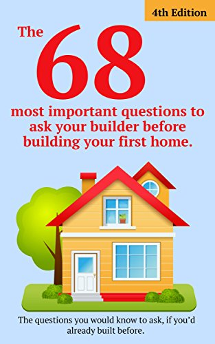 The 68 most important questions to ask your builder before building your first home.: The questions you would know to ask if you's already built before. (68 Matt)