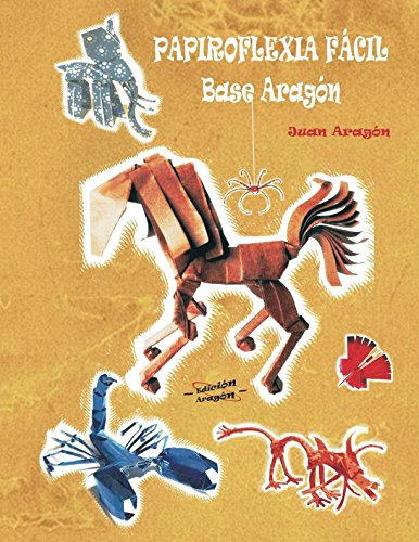 Papiroflexia fácil, Base Aragón. Tapa blanda – 12 abr 2017 Juan Aragón Atencia Independently published 1521056935