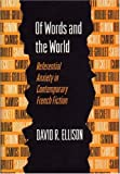 Of Words and the World : Referential Anxiety in Contemporary French Fiction, Ellison, David R., 0691069646