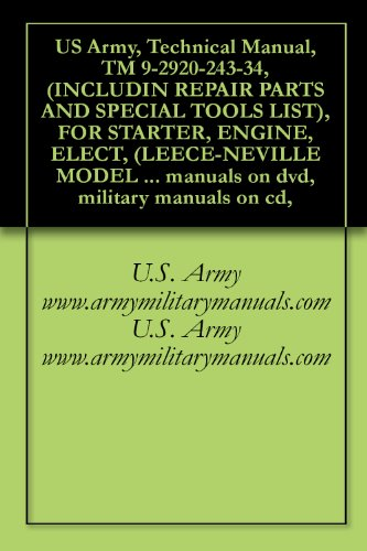 US Army, Technical Manual, TM 9-2920-243-34, (INCLUDIN REPAIR PARTS AND SPECIAL TOOLS LIST), FOR STARTER, ENGINE, ELECT, (LEECE-NEVILLE MODEL M0017072MB), ... manuals on dvd, military manuals on cd,